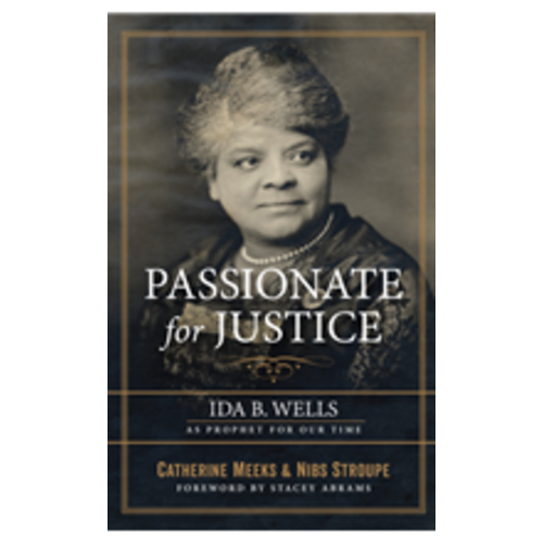 MEEKS, CATHERINE PASSIONATE FOR JUSTICE: IDA B. WELLS AS PROPHET FOR OUR TIME by CATHERINE MEEKS