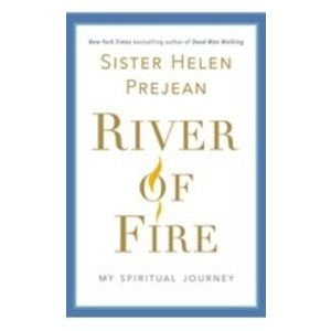 PREJEAN, HELEN RIVER OF FIRE: MY SPIRITUAL JOURNEY by HELEN PREJEAN