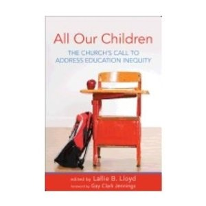 LLOYD, LALLIE ALL OUR CHILDREN : THE CHURCH'S CALL TO ADDRESS EDUCATION INEQUITY by LALLIE LLOYD