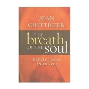CHITTISTER, JOAN BREATH OF THE SOUL: REFLECTIONS ON PRAYER by JOAN CHITTISTER