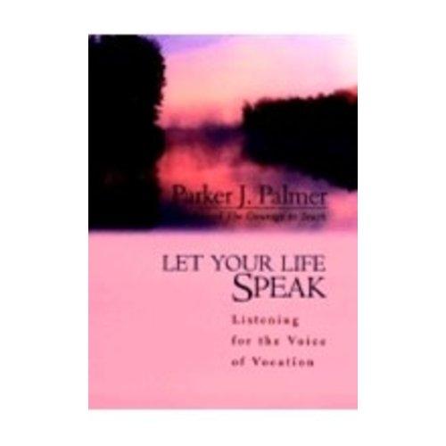 PALMER, PARKER J LET YOUR LIFE SPEAK: LISTENING FOR THE VOICE OF VOCATION by PARKER J. PALMER