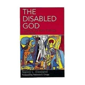 EIESLAND, NANCY L DISABLED GOD : TOWARD A LIBERATORY THEOLOGY OF A DISABILITY by NANCY L. EIESLAND