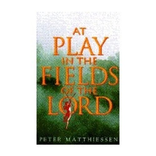 MATTHIESSEN, PETER AT PLAY IN THE FIELDS OF THE LORD by PETER MATTHIESSEN