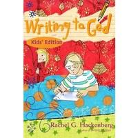 WRITING TO GOD KIDS EDITION by RACHEL HACKENBERG