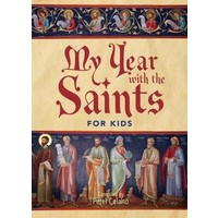 MY YEAR WITH THE SAINTS FOR KIDS by PETER CELANO