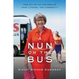 CAMPBELL, SISTER NUN ON THE BUS: HOW ALL OF US CAN CREATE HOPE, CHANGE AND COMMUNITY by SISTER CAMPBELL