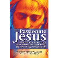 PASSIONATE JESUS: WHAT WE CAN LEARN FROM JESUS ABOUT LOVE, FEAR, GRIEF, JOY, AND LIVING AUTHENTICALLY