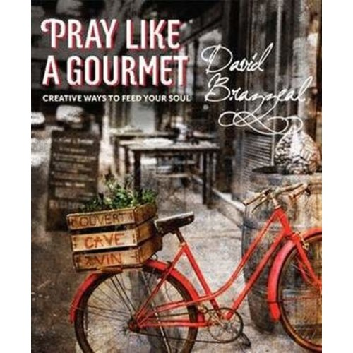 BRAZZEAL, DAVID PRAY LIKE A GOURMET: CREATIVE WAYS TO FEED YOUR SOUL