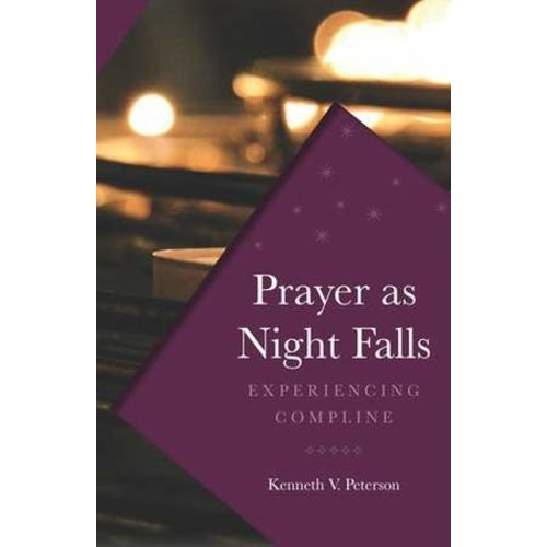 PETERSON, KENNETH PRAYER AS NIGHT FALLS: EXPERIENCING COMPLINE by KENNETH PETERSON