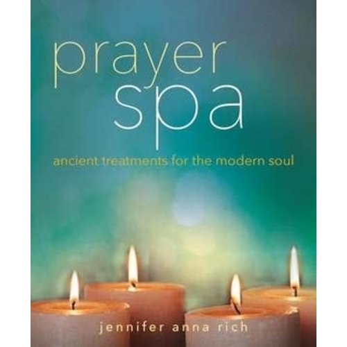 RICH, JENNIFER PRAYER SPA: ANCIENT TREATMENTS FOR THE MODERN SOUL