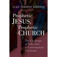 PROPHETIC JESUS PROPHETIC CHURCH: THE CHALLENGE OF LUKE-ACTS TO CONTEMPORARY CHRISTIANS