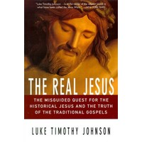 REAL JESUS : THE MISGUIDED QUEST FOR THE HISTORICAL JESUS AND TRUTH OF THE TRADITIONAL GOSPELS