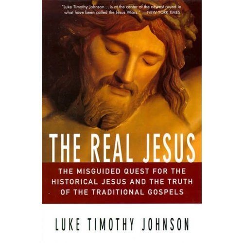 JOHNSON, LUKE TIMOTHY REAL JESUS : THE MISGUIDED QUEST FOR THE HISTORICAL JESUS AND TRUTH OF THE TRADITIONAL GOSPELS by LUKE TIMOTHY JOHNSON