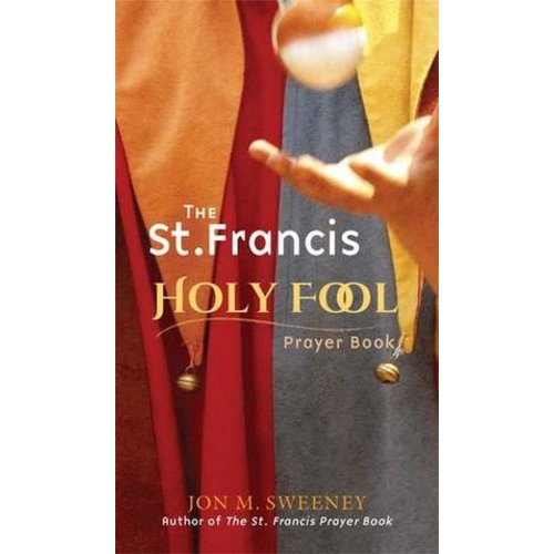 SWEENEY, JON SAINT FRANCIS HOLY FOOL PRAYER BOOK by JON SWEENEY
