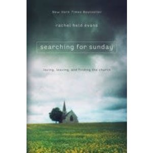 EVANS, RACHEL HELD SEARCHING FOR SUNDAY: LOVING, LEAVING, AND FINDING THE CHURCH