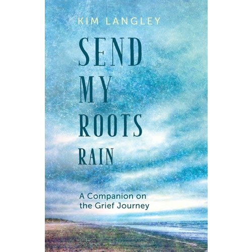 LANGLEY, KIMBERLY SEND MY ROOTS RAIN: A COMPANION ON THE GRIEF JOURNEY