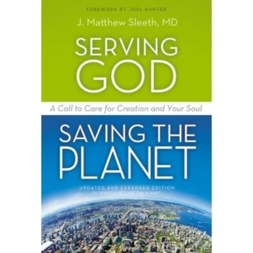 SLEETH, MATTHEW SERVING GOD SAVING THE PLANET: A CALL TO CARE FOR CREATION AND YOUR SOUL by MATTHEW SLEETH