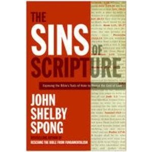 SPONG, JOHN SHELBY SINS OF SCRIPTURE: EXPOSING THE BIBLE'S TEXTS OF HATE TO REVEAL THE GOD OF LOVE by JOHN SHELBY SPONG