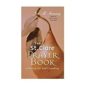 SWEENEY, JON ST CLARE PRAYER BOOK: LISTENING FOR GOD'S LEADING by Jon Sweeney