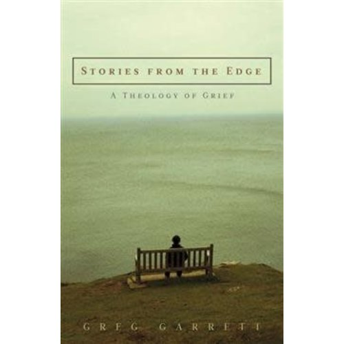GARRETT, GREG STORIES FROM THE EDGE: A THEOLOGY OF GRIEF by GREG GARRETT