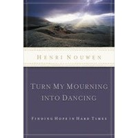 TURN MY MOURNING INTO DANCING by HENRI NOUWEN