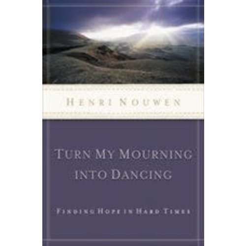 NOUWEN, HENRI TURN MY MOURNING INTO DANCING by HENRI NOUWEN