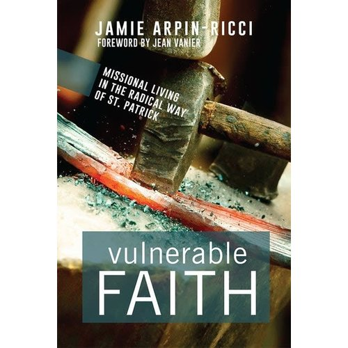 ARPIN-RICCI, JAMIE VULNERABLE FAITH : MISSIONAL LIVING IN THE RADICAL WAY OF SAINT PATRICK by JAMIE ARPIN-RICCI