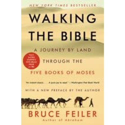 FEILER, BRUCE WALKING THE BIBLE: A JOURNEY BY LAND THROUGH THE FIVE BOOKS OF MOSES by BRUCE FEILER