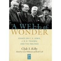 A WELL OF WONDER: ESSAYS ON C.S. LEWIS, J.R.R. TOLKIEN, AND THE INKLINGS by CLYDE KILBY