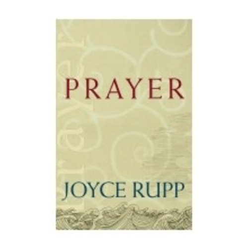 RUPP, JOYCE PRAYER (CATHOLIC SPIRITUALITY FOR ADULTS) by JOYCE RUPP