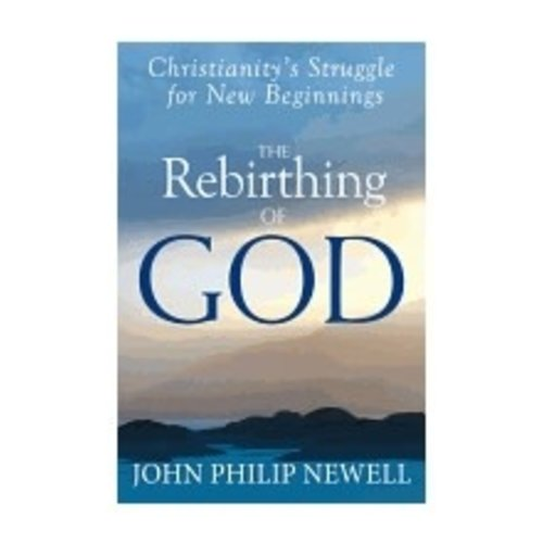 NEWELL, J PHILIP REBIRTHING OF GOD: CHRISTIANITY'S STRUGGLE FOR A NEW BEGINNINGS