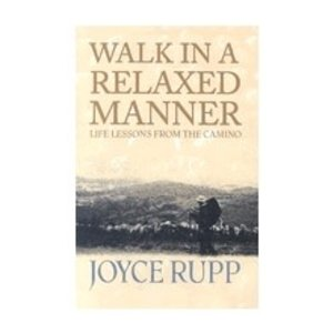 RUPP, JOYCE WALK IN A RELAXED MANNER: LIFE LESSONS FROM THE CAMINO by JOYCE RUPP