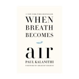 KALANITH, PAUL WHEN BREATH BECOMES AIR by PAUL KALANITH