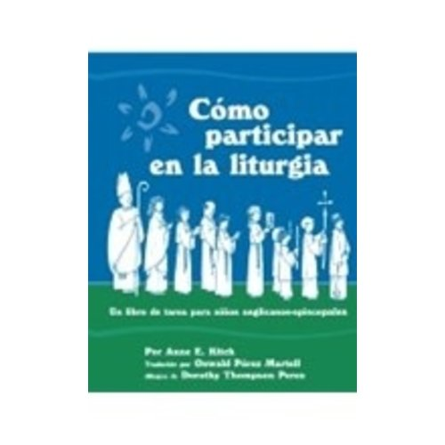 KITCH, ANNE COMO PARTICIPAR EN LA LITURGIA, WHAT WE DO IN CHURCH/SPANISH by ANNE KITCH