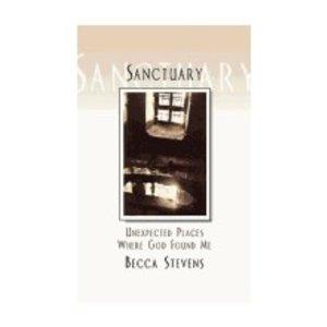 STEVENS, BECCA SANCTUARY  : UNEXPECTED PLACES WHERE GOD FOUND ME