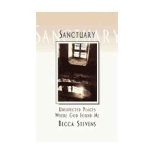 STEVENS, BECCA SANCTUARY  : UNEXPECTED PLACES WHERE GOD FOUND ME