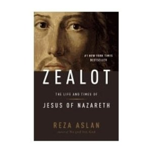 ASLAN, REZA ZEALOT: THE LIFE AND TIMES OF JESUS OF NAZARETH by REZA ASLAN