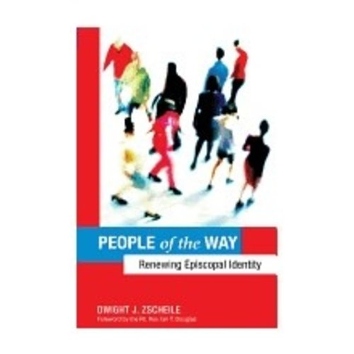 ZSCHEILE, DWIGHT PEOPLE OF THE WAY: RENEWING EPISCOPAL IDENTITY