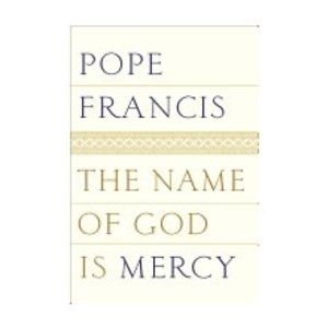 POPE FRANCIS NAME OF GOD IS MERCY by POPE FRANCIS