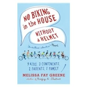 GREENE, MELISSA FAY NO BIKING IN THE HOUSE WITHOUT A HELMET: 9 KIDS, 3 CONTINENTS, 2 PARENTS, 1 FAMILY by MELISSA FAY GREENE