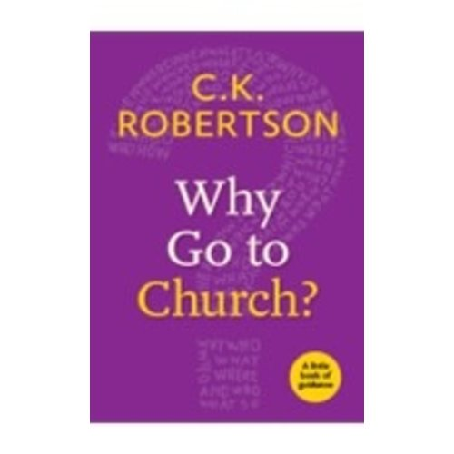 ROBERTSON, C K WHY GO TO CHURCH: A LITTLE BOOK OF GUIDANCE by C.K. ROBERTSON