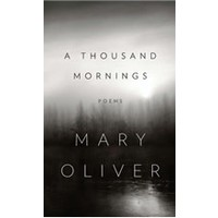 THOUSAND MORNINGS: POEMS by MARY OLIVER