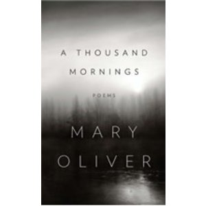 OLIVER, MARY THOUSAND MORNINGS: POEMS by MARY OLIVER