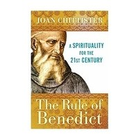 RULE OF BENEDICT: A SPIRITUALITY FOR THE 21ST CENTURY