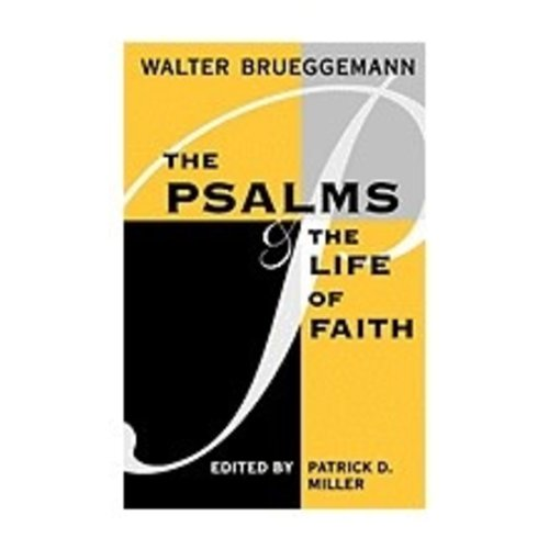 BRUEGGEMANN, WALTER PSALMS AND THE LIFE OF FAITH