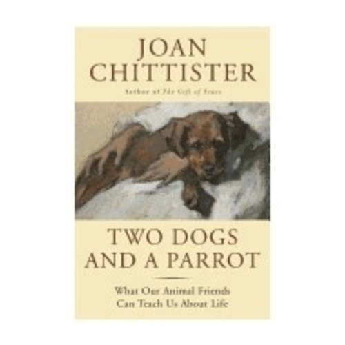 CHITTISTER, JOAN TWO DOGS AND A PARROT by JOAN CHITTISTER