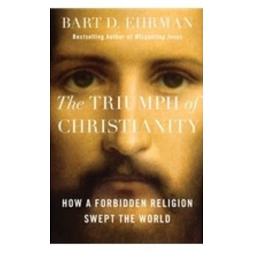 EHRMAN, BART D. THE TRIUMPH OF CHRISTIANITY by BART D. EHRMAN