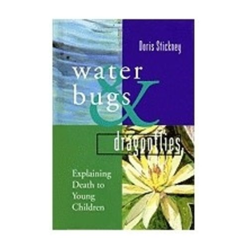 WATER BUGS & DRAGONFLIES : EXPLAINING DEATH TO YOUNG CHILDREN by DORIS STICKNEY