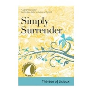 THERESE OF LISIEUX SIMPLY SURRENDER : 30 DAYS WITH THERESE OF LISIEUX