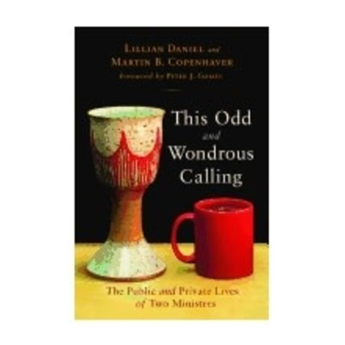 DANIEL, LILLIAN THIS ODD AND WONDROUS CALLING: THE PUBLIC AND PRIVATE LIVES OF TWO MINISTERS by LILLIAN DANIEL